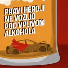"""""""Pravi heroji ne vozijo pod vplivom alkohola"""""""
